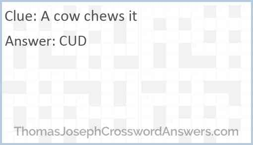 A cow chews it Answer
