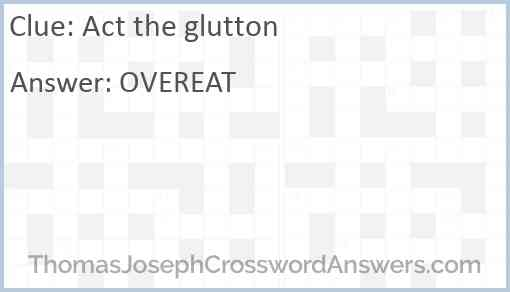 Act the glutton Answer