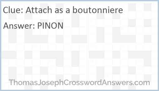 Attach as a boutonniere Answer