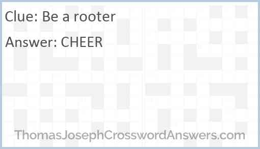 Be a rooter Answer