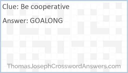 Be cooperative Answer