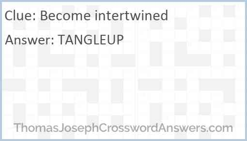 Become intertwined Answer