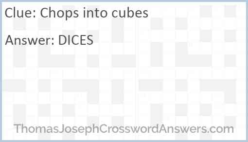 Chops into cubes Answer