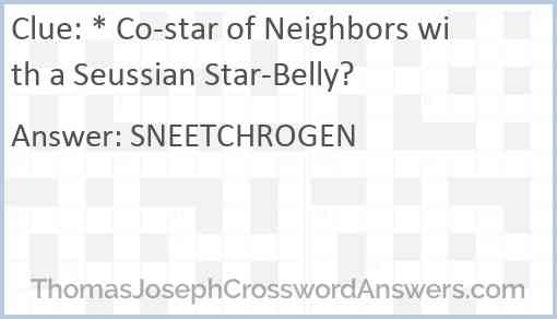 * Co-star of Neighbors with a Seussian Star-Belly? Answer