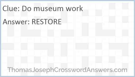 Do museum work Answer