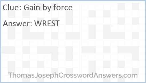 Gain by force Answer