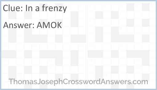 In a frenzy Answer
