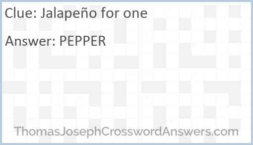Jalapeño for one Answer
