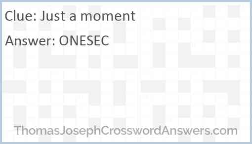 """""""Just a moment"""" Answer"""