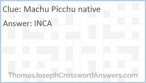 Machu Picchu native Answer