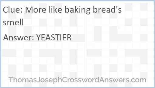 More like baking bread's smell Answer