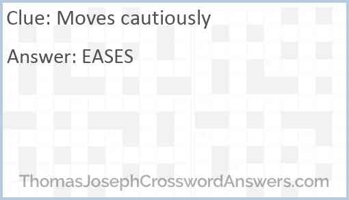 Moves cautiously Answer