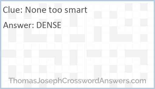 None too smart Answer