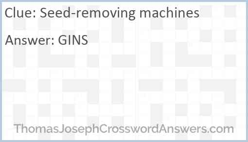 Seed-removing machines Answer
