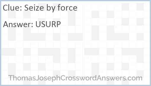 Seize by force Answer