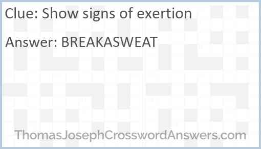 Show signs of exertion Answer