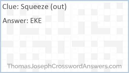 Squeeze Out Crossword Clue Thomasjosephcrosswordanswers Com