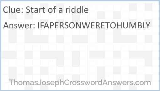 Start of a riddle Answer