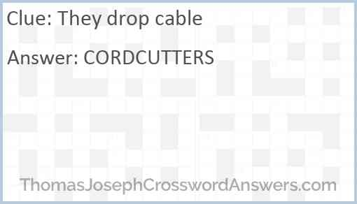 They drop cable Answer