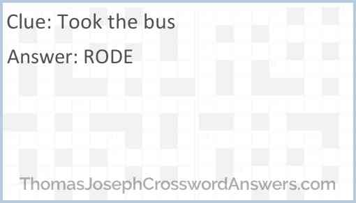 Took the bus Answer