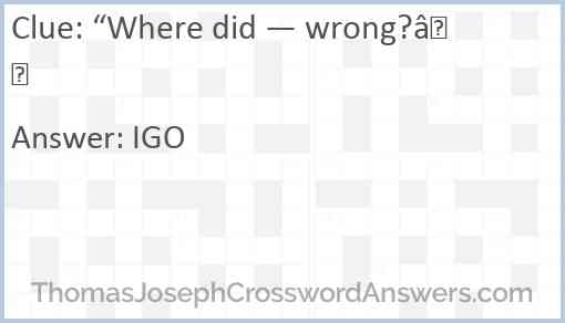 """""""Where did — wrong?"""" Answer"""
