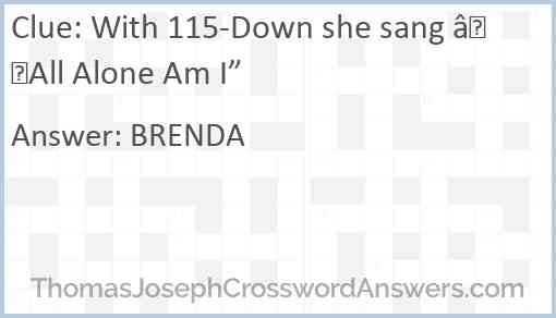 """With 115-Down she sang """"All Alone Am I"""" Answer"""