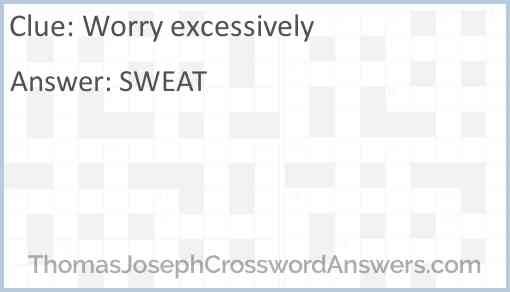 Worry excessively Answer