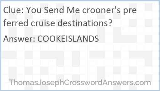 You Send Me crooner's preferred cruise destinations? Answer